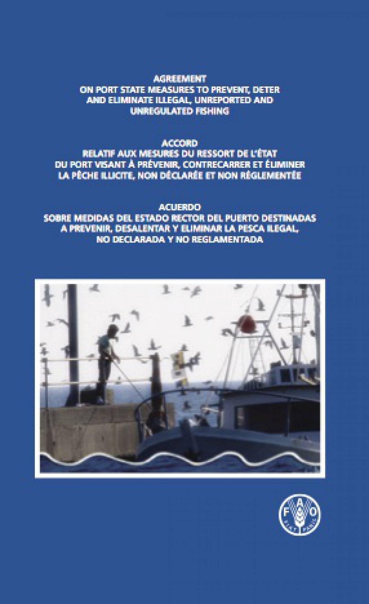 Accord relatif aux mesures du ressort de l'État du port visant à prévenir, contrecarrer et éliminer la pêche illicite, non déclarée et non réglementée (INN) - FAO